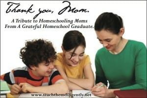 Thank You Mom, A Tribute to Homeschooling Moms