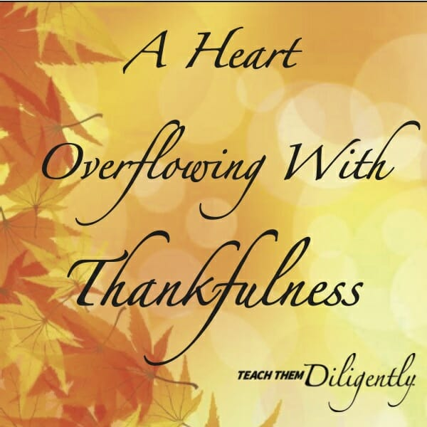 A Heart Overflowing With Thankfulness | Teach Them Diligently ...