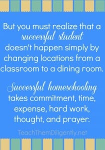 Successful Homeschooling takes commitment, time, expense, hard work, thought, and prayer.  TeachThemDiligently.Net (1)