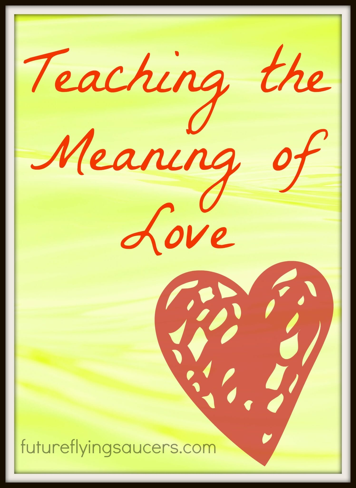 Teaching the Meaning of Love - Teach Them Diligently Blog - photo#1