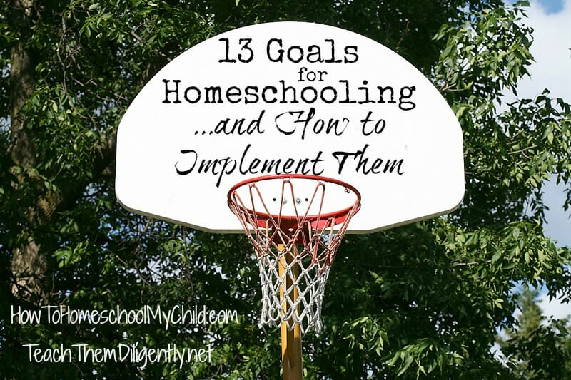 goals for homeschooling from TeachThemDiligently.net/blog/