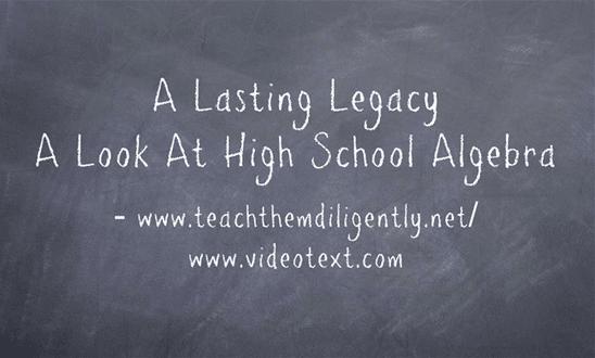 A Lasting Legacy- A look at High School Algebra