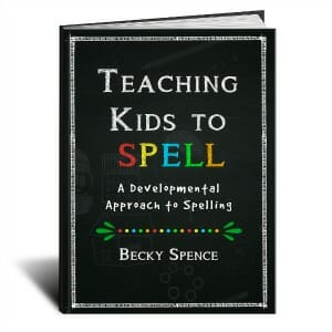 Teaching Kids to Spell: A Developmental Approach to Spelling by Becky Spence