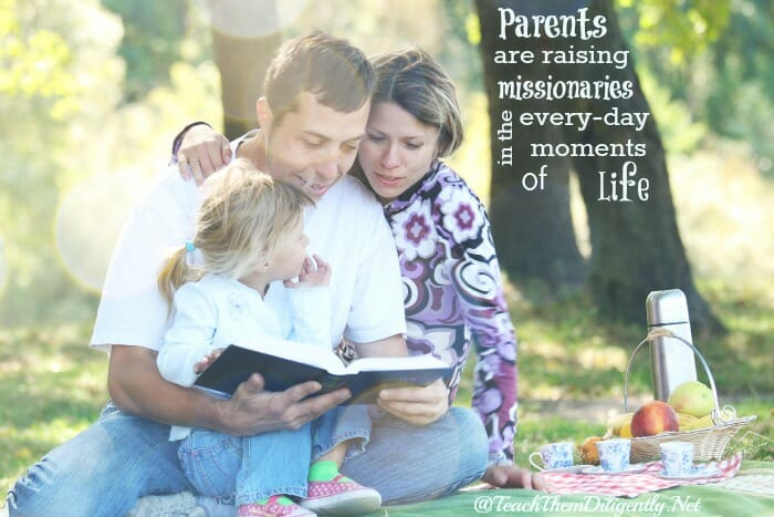 Parents Are raising missionaries in the every day moments of life