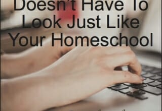 My Homeschool Doesn't Have To Look Like Your Homeschool