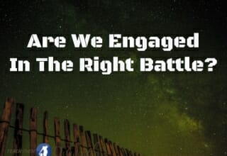 Are We Engaged In The Right Battle?