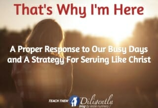 That's Why I'm Here- Proper Response To Our Busy Days and A Strategy For Serving Like Christ