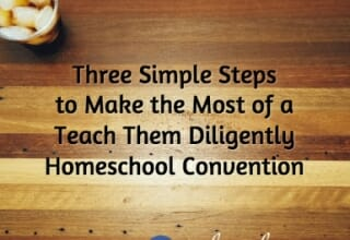 Three Simple Steps to Make the Most of a Teach Them Diligently Homeschool Convention
