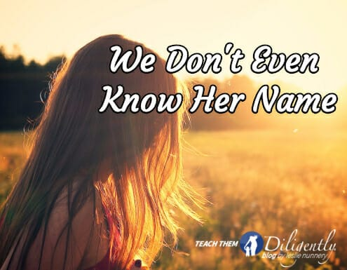 We Don't Know Her Name. As #Moms, we can learn a lot of lessons from her, though!