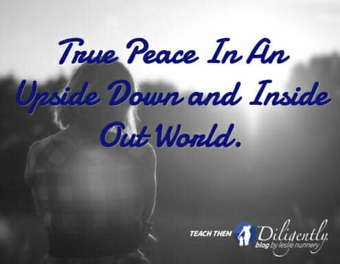 True Peace In An Upside Down and Inside Out World