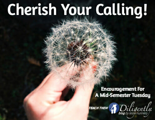 Cherish Your Calling! Encouragement for a mid-semester Tuesday.