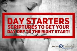 day-starters-Scriptures To Get Your Day Off To The Right Start