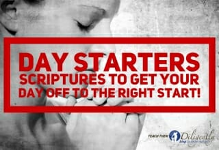Day Starters- Scriptures To Start Your Day Off Right